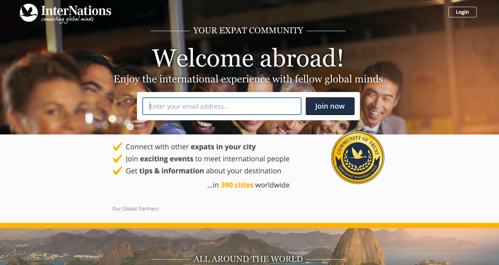 There are a lot of free COMMUNITIES out there that can give you IN-DEPTH ADVICE and SUPPORT when it comes to TRAVEL and WORKING REMOTELY. InternNations CONNECTS you with OTHER EXPATS and provides unique NETWORKING EVENTS in 390+ cities! Let the meeting of like minds begin! :)