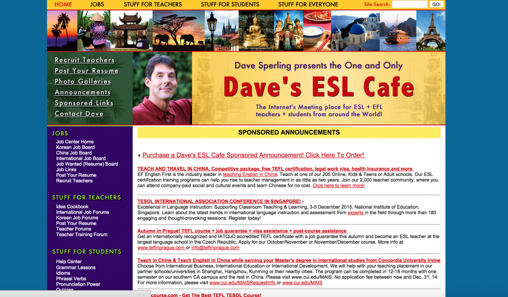 Dave's ESL Cafe is the #1 RESOURCE for all things ESL! Here you'll find listed JOBS, LESSON PLANS, and FORUMS! If you're looking to teach abroad -- this is the resource for you! :)