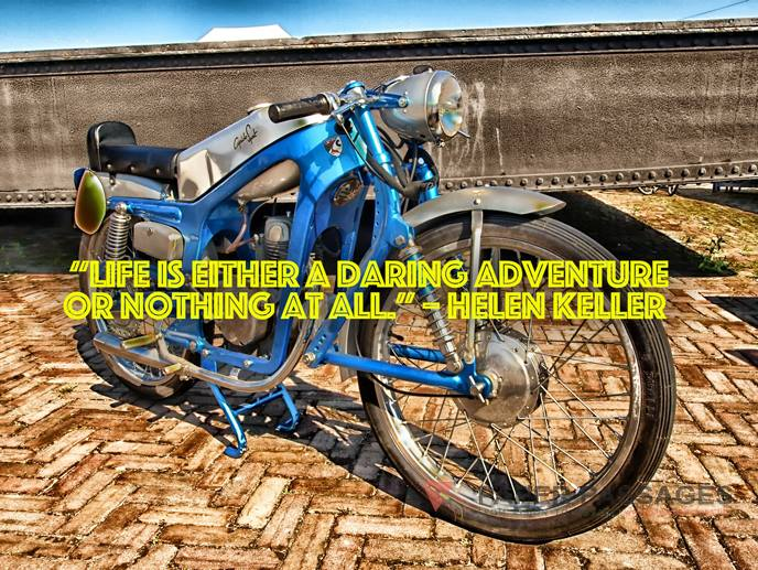 """Life is either a daring adventure or nothing at all."" – Helen Keller"