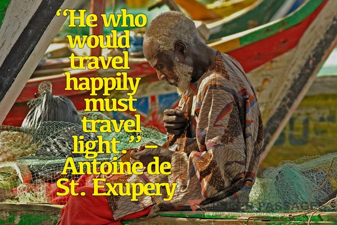 """""""He who would travel happily must travel light."""" – Antoine de St. Exupery"""