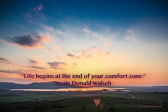 """Life begins at the end of your comfort zone."" – Neale Donald Walsch"
