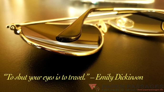 """To shut your eyes is to travel."" – Emily Dickinson"