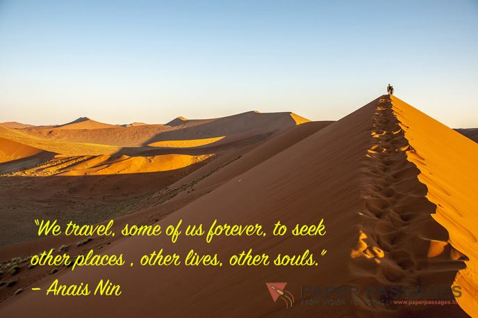 """""""We travel, some of us forever, to seek other places, other lives, other souls."""" –Anais Nin"""