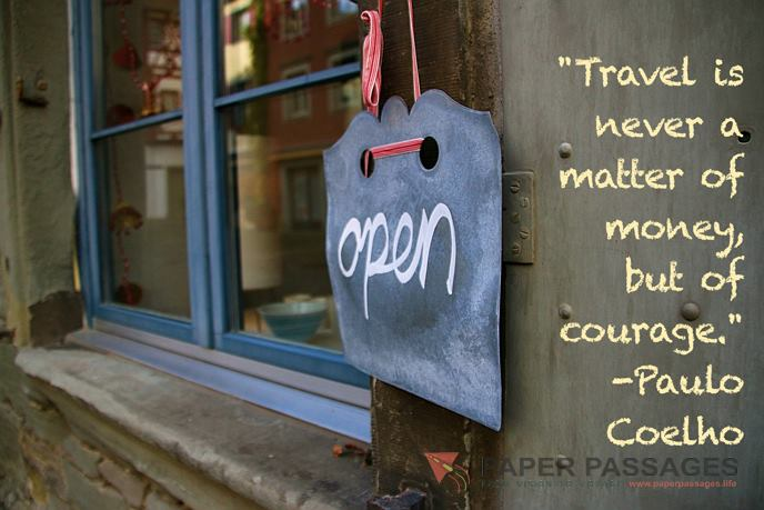 """""""Travel is never a matter of money, but of courage."""" -Paulo Coelho"""