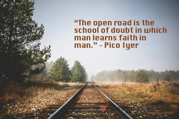 """""""The open road is the school of doubt in which man learns faith in man."""" – Pico Iyer"""