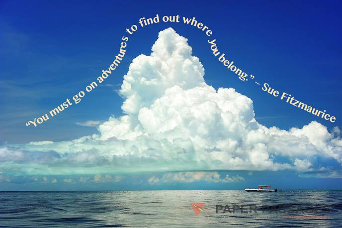 """""""You must go on adventures to find out where you belong."""" – Sue Fitzmaurice"""